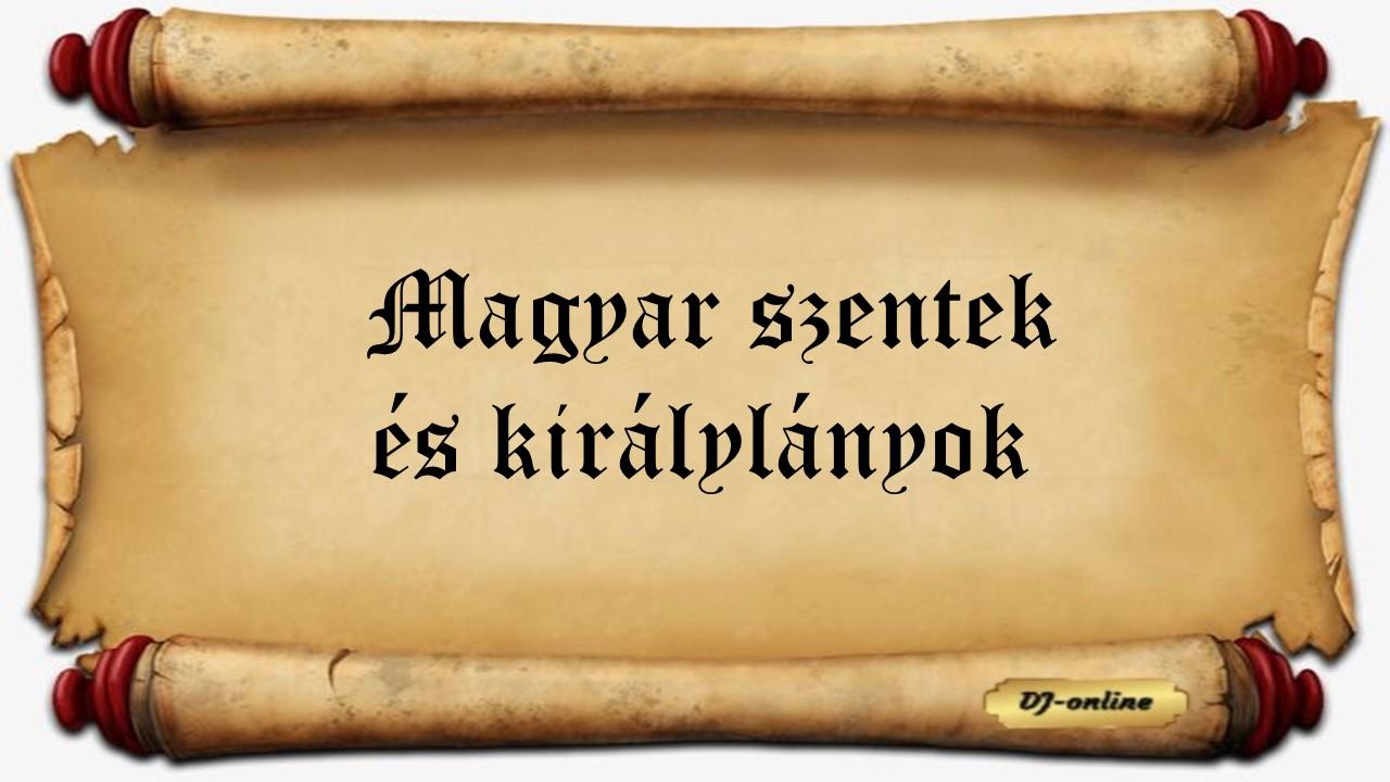 Magyar szentek és királylányok